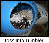 Then toss mixture into compost tumbler